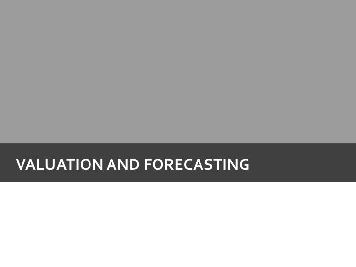 Valuation and forecasting<br />