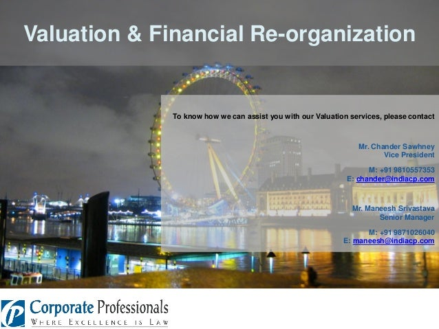 Valuation & Financial Re-organization  To know how we can assist you with our Valuation services, please contact  Mr. Chan...