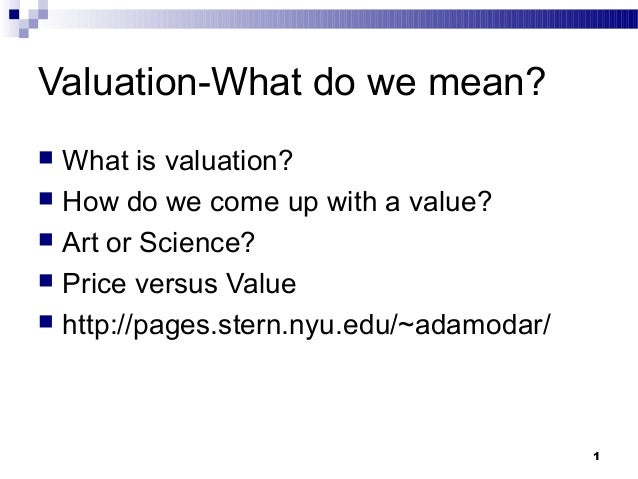 1Valuation-What do we mean? What is valuation? How do we come up with a value? Art or Science? Price versus Value htt...