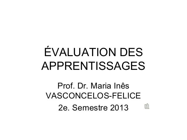 ÉVALUATION DES APPRENTISSAGES Prof. Dr. Maria Inês VASCONCELOS-FELICE 2e. Semestre 2013
