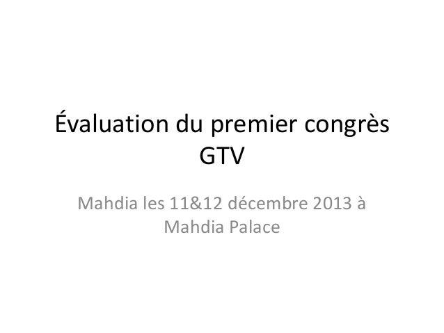 Évaluation du premier congrès GTV Mahdia les 11&12 décembre 2013 à Mahdia Palace