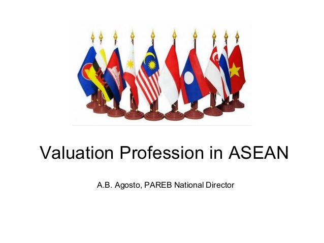 Valuation Profession in ASEAN A.B. Agosto, PAREB National Director