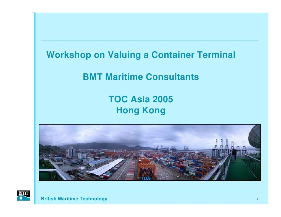 Workshop on Valuing a Container Terminal                  BMT Maritime Consultants                                TOC Asia...