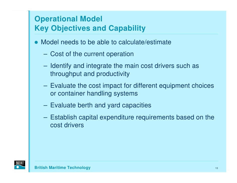 Operational Model Key Objectives and Capability    Model needs to be able to calculate/estimate     – Cost of the current ...