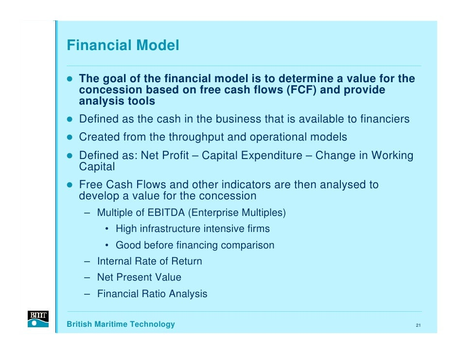 Financial Model     The goal of the financial model is to determine a value for the    concession based on free cash flows...