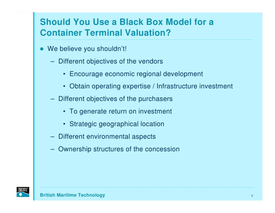 Should You Use a Black Box Model for a Container Terminal Valuation?    We believe you shouldn't!     – Different objectiv...