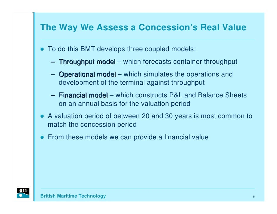 The Way We Assess a Concession's Real Value     To do this BMT develops three coupled models:     – Throughput model – whi...