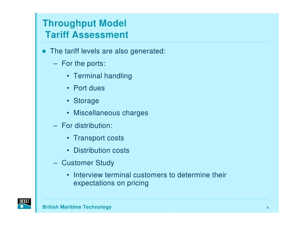 Throughput Model Tariff Assessment   The tariff levels are also generated:     – For the ports:          • Terminal handli...