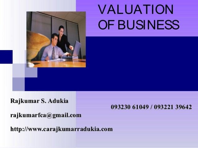 VALUATION                           OF BUSINESSRajkumar S. Adukia                               093230 61049 / 093221 3964...