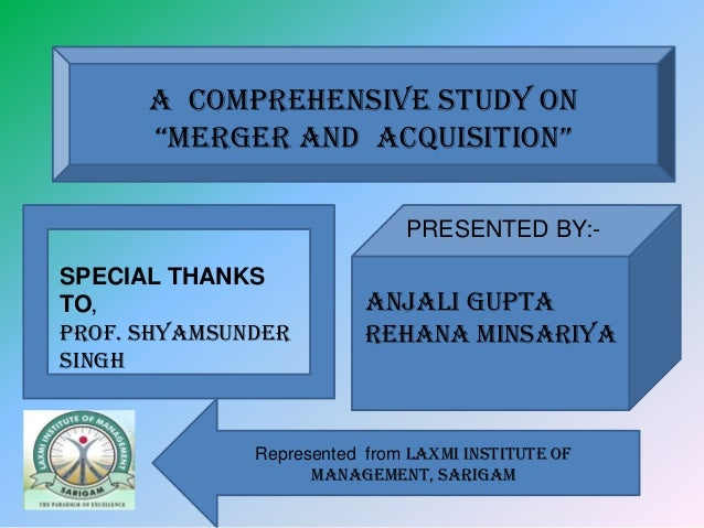 "A COMPREHENSIVE STUDY ON      ""MERGER AND AcquisitiON""                              PRESENTED BY:-SPECIAL THANKSTO,       ..."