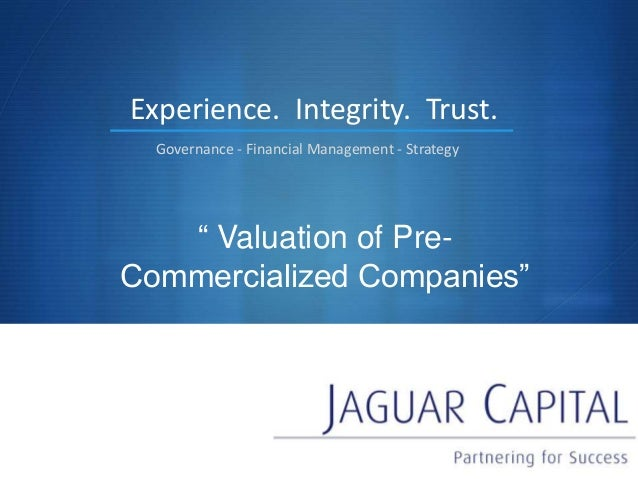 """S """" Valuation of Pre- Commercialized Companies"""" Experience. Governance - Financial Management - Strategy Integrity. Trust."""