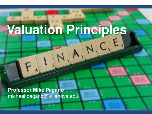 Valuation Principles Professor Mike Pagano michael.pagano@villanova.edu