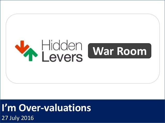 I'm Over-valuations 27 July 2016 War Room