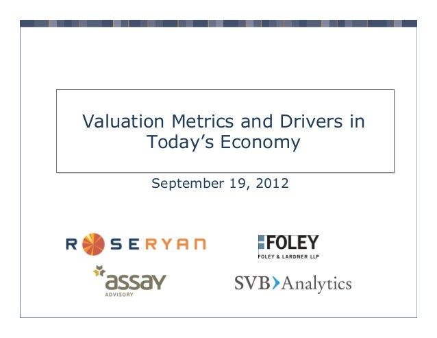 Valuation Metrics and Drivers in Today's Economy September 19, 2012
