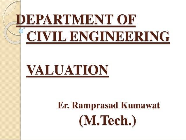 DEPARTMENT OF CIVIL ENGINEERING VALUATION Er. Ramprasad Kumawat (M.Tech.)