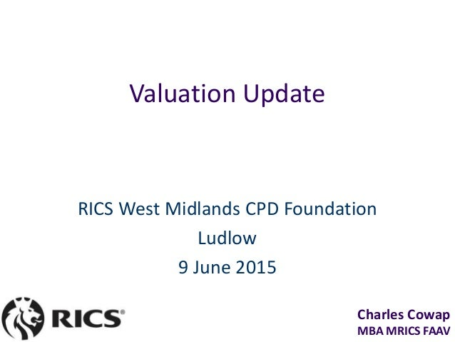 Charles Cowap MBA MRICS FAAV Valuation Update RICS West Midlands CPD Foundation Ludlow 9 June 2015