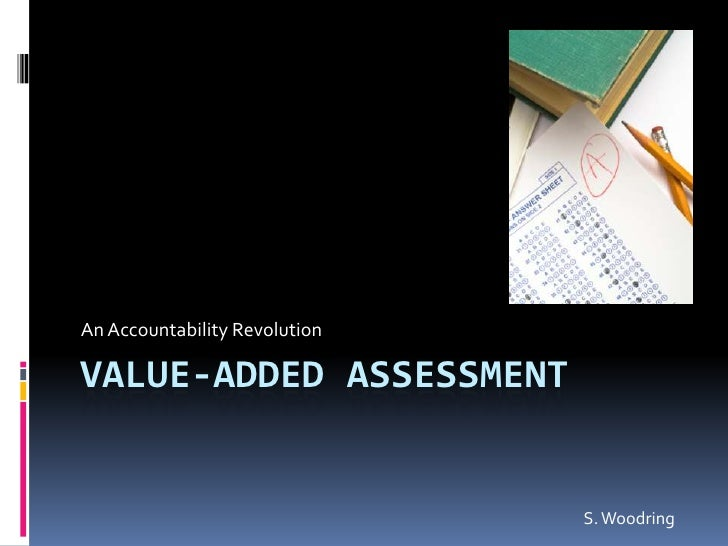 Value-added Assessment<br />An Accountability Revolution<br />S. Woodring<br />