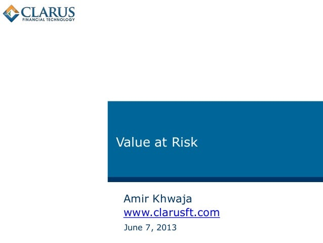 Value at RiskJune 7, 2013Amir Khwajawww.clarusft.com