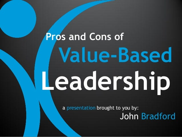 values based leadership Values-based leadership is a commitment to doing the right thing by making decisions and choices based on values here's our list of values: a.