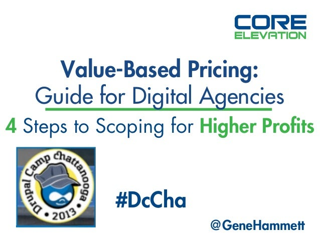Value-Based Pricing: Guide for Digital Agencies 4 Steps to Scoping for Higher Profits  #DcCha @GeneHammett