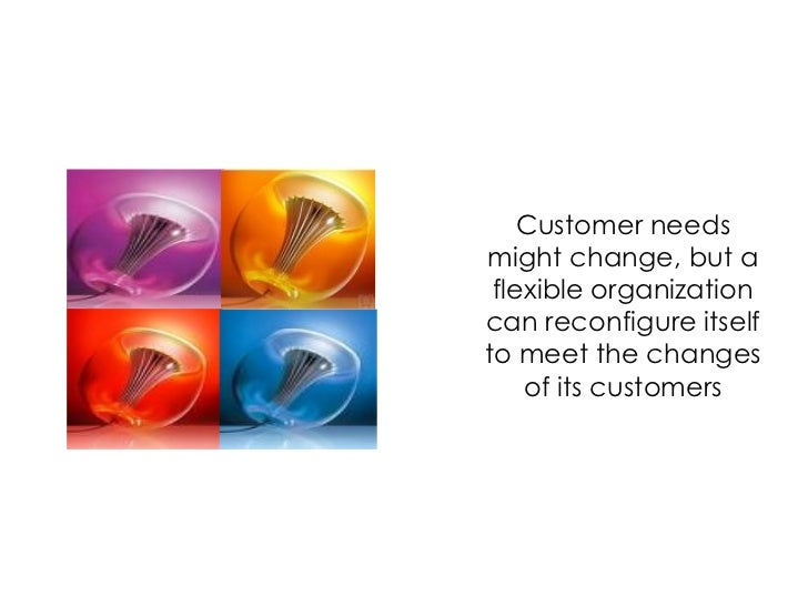Customer needs might change, but