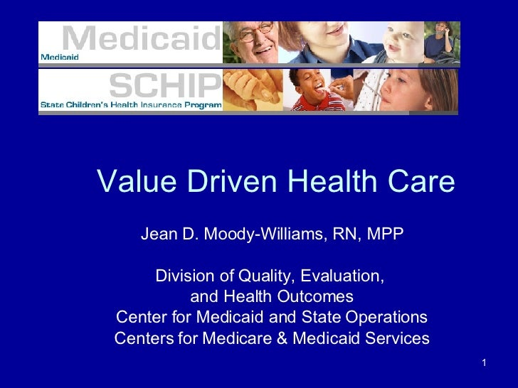 Value Driven Health Care Jean D. Moody-Williams, RN, MPP Division of Quality, Evaluation,  and Health Outcomes Center for ...