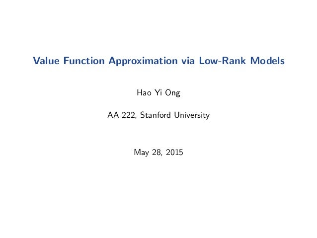 Value Function Approximation via Low-Rank Models Hao Yi Ong AA 222, Stanford University May 28, 2015