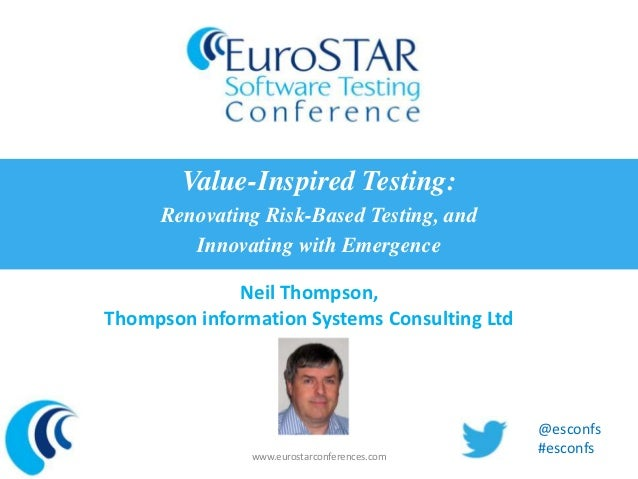 Value-Inspired Testing:     Renovating Risk-Based Testing, and        Innovating with Emergence             Neil Thompson,...