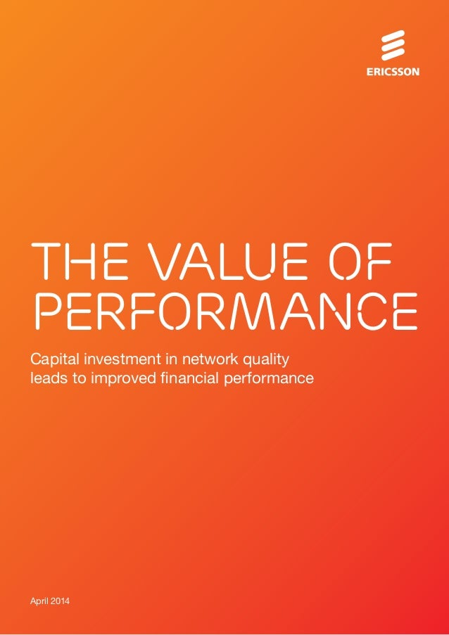 April 2014 Capital investment in network quality leads to improved financial performance The value of performance