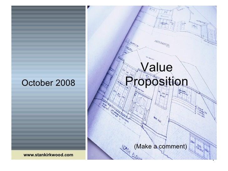 October 2008 Value Proposition www.stankirkwood.com (Make a comment)