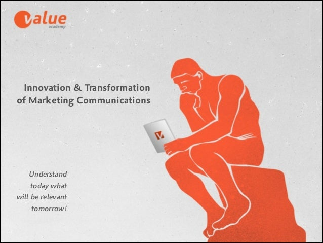 Innovation & Transformation of Marketing Communications  Understand today what will be relevant 