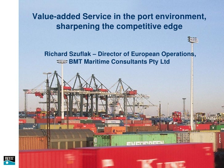 Value-added Service in the port environment,          sharpening the competitive edge           Richard Szuflak – Director...
