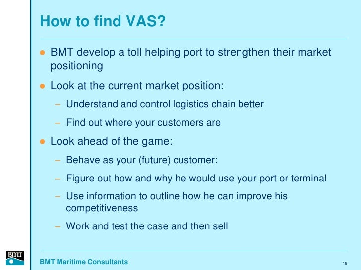 How to find VAS?    BMT develop a toll helping port to strengthen their market     positioning    Look at the current ma...