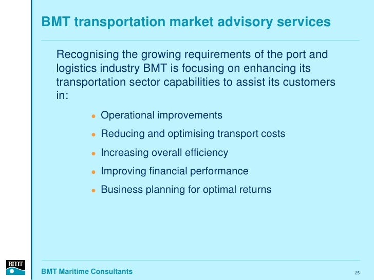 BMT transportation market advisory services     Recognising the growing requirements of the port and    logistics industry...