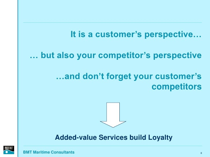 It is a customer's perspective…     … but also your competitor's perspective                 …and don't forget your custom...