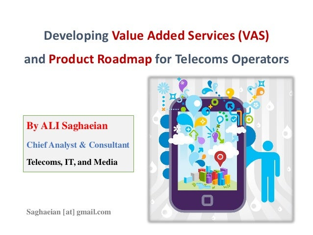 Developing Value Added Services (VAS) and Product Roadmap for Telecoms Operators By ALI Saghaeian Chief Analyst & Consulta...
