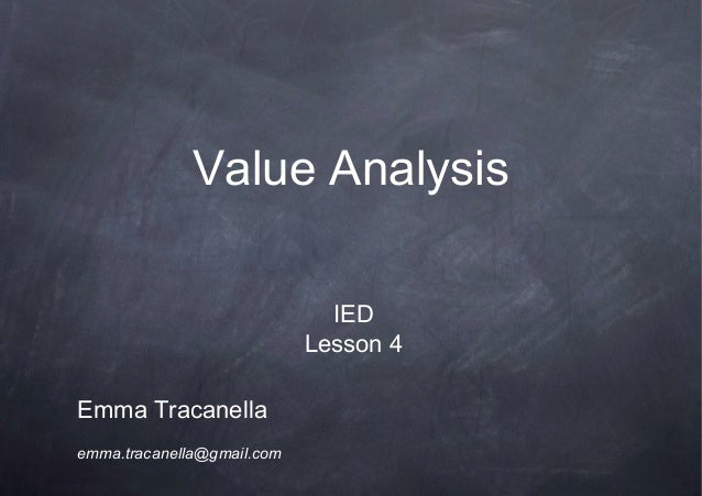 Value Analysis                              IED                            Lesson 4Emma Tracanellaemma.tracanella@gmail.com