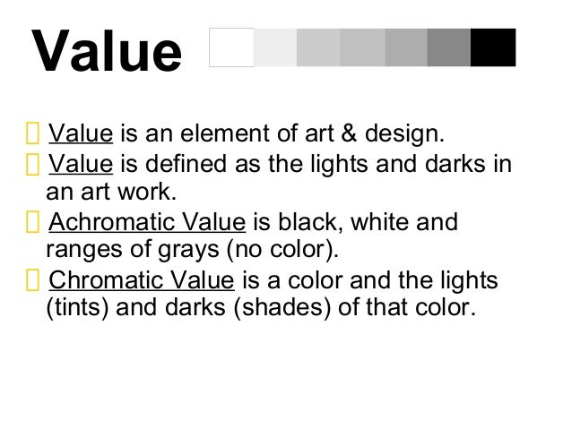 ValueValue is an element of art & design.Value is defined as the lights and darks inan art work.Achromatic Value is black,...