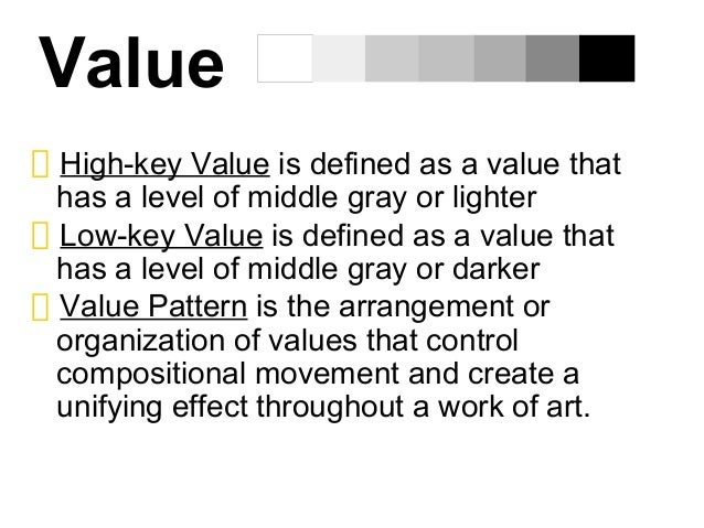 ValueHigh-key Value is defined as a value thathas a level of middle gray or lighterLow-key Value is defined as a value tha...
