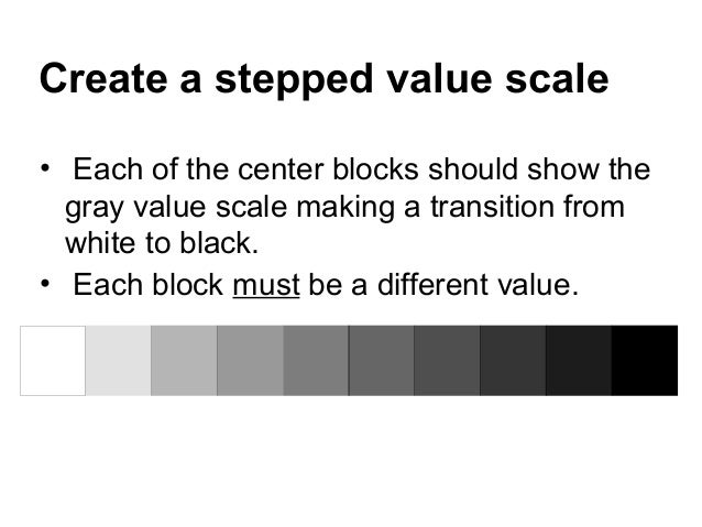 Create a stepped value scale• Each of the center blocks should show the  gray value scale making a transition from  white ...