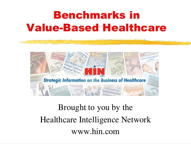 Benchmarks in Value-Based Healthcare Brought to you by the Healthcare Intelligence Network www.hin.com