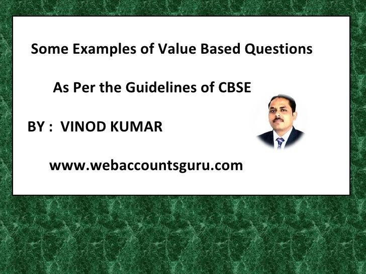 Some Examples of Value Based Questions   As Per the Guidelines of CBSEBY : VINOD KUMAR  www.webaccountsguru.com