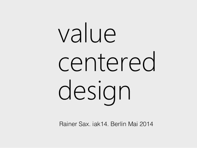 value centered design Rainer Sax. iak14. Berlin Mai 2014