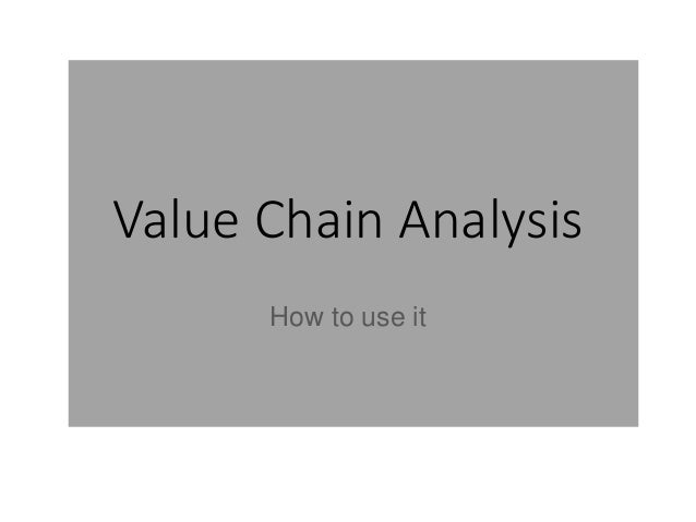 Value Chain Analysis How to use it