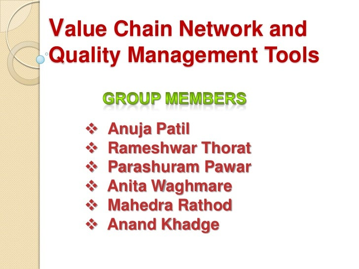 Value Chain Network andQuality Management Tools      Anuja Patil      Rameshwar Thorat      Parashuram Pawar      Anit...