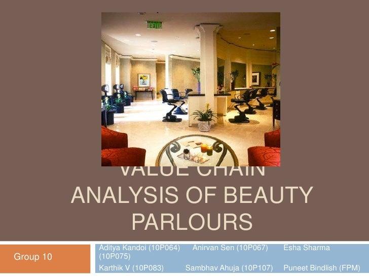 Value chain analysis of beauty parlours<br />Aditya Kandoi (10P064)      Anirvan Sen (10P067)Esha Sharma (10P075)<br />Ka...