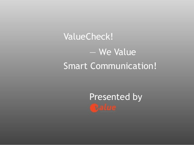 ValueCheck!  — We Value Smart Communication! ! Presented by