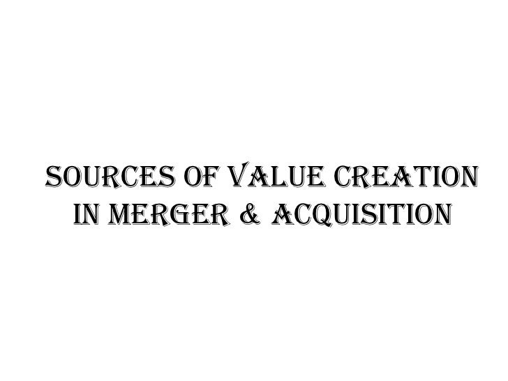 SOURCES OF VALUE CREATION IN MERGER & ACQUISITION