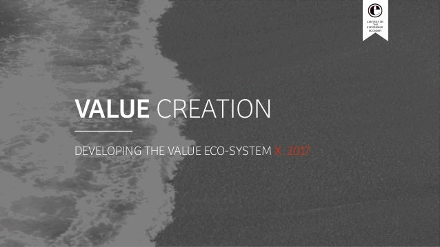 CENTRE FOR THE EXPERIENCE ECONOMY VALUE CREATION DEVELOPING THE VALUE ECO-SYSTEM X 2017