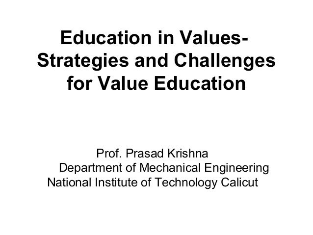Education in Values- Strategies and Challenges for Value Education   Prof. Prasad Krishna Department of Mechanical Enginee...